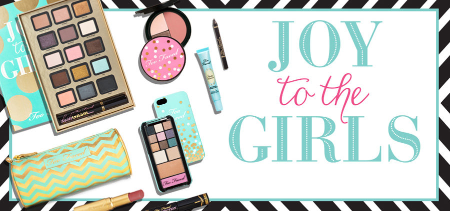 Too Faced Joy to the Girls holiday 2013 promo