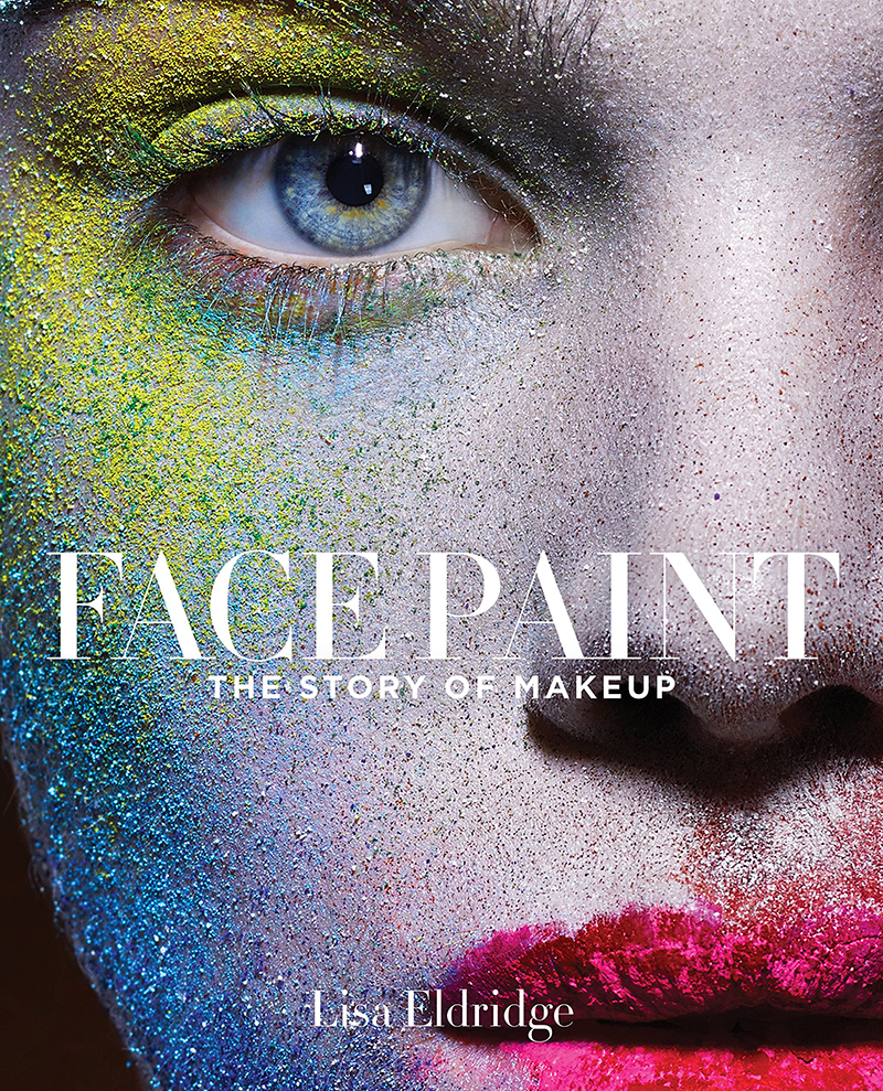 Lisa Eldridge Face Paint The History Of Makeup Book